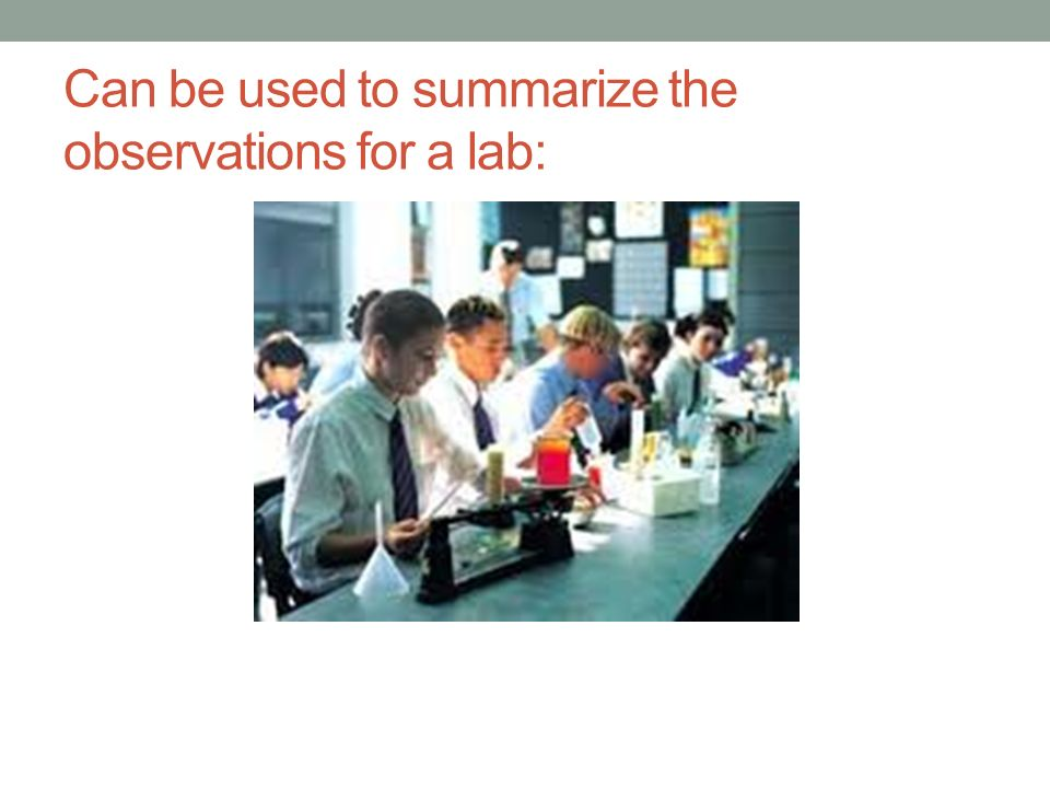 Can be used to summarize the observations for a lab: