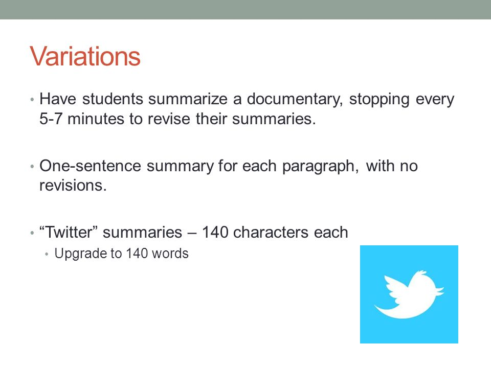 Variations Have students summarize a documentary, stopping every 5-7 minutes to revise their summaries.