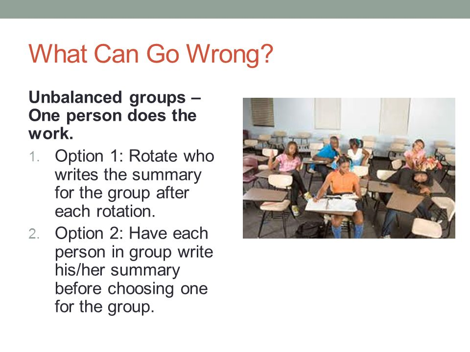 What Can Go Wrong Unbalanced groups – One person does the work.