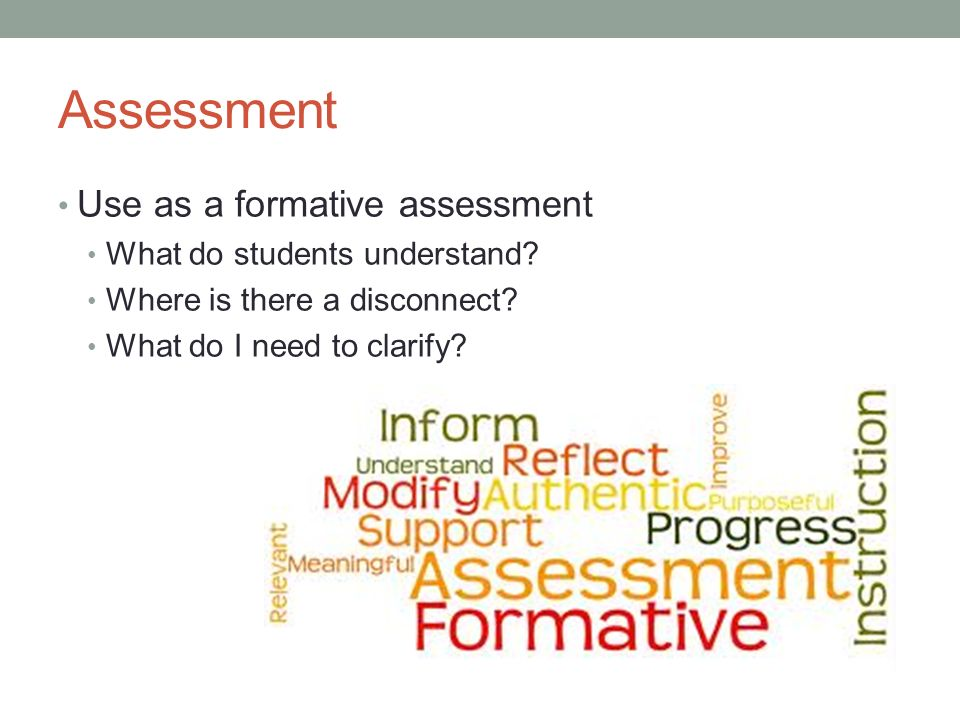 Assessment Use as a formative assessment What do students understand