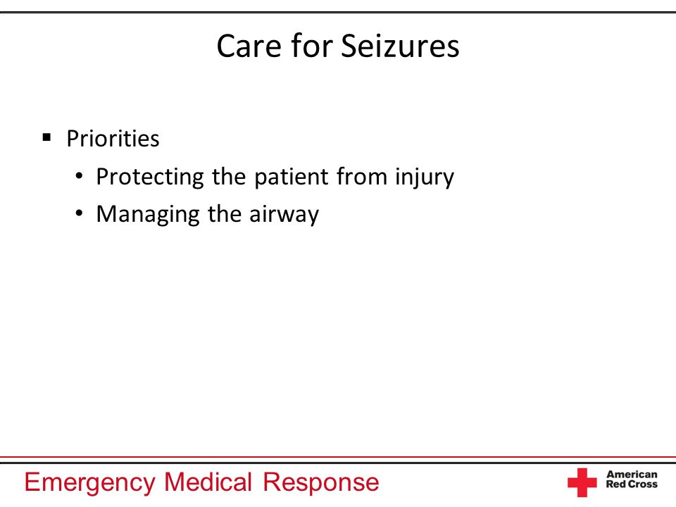 Care for Seizures Priorities Protecting the patient from injury