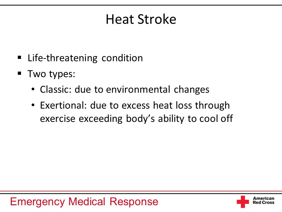 Heat Stroke Life-threatening condition Two types: