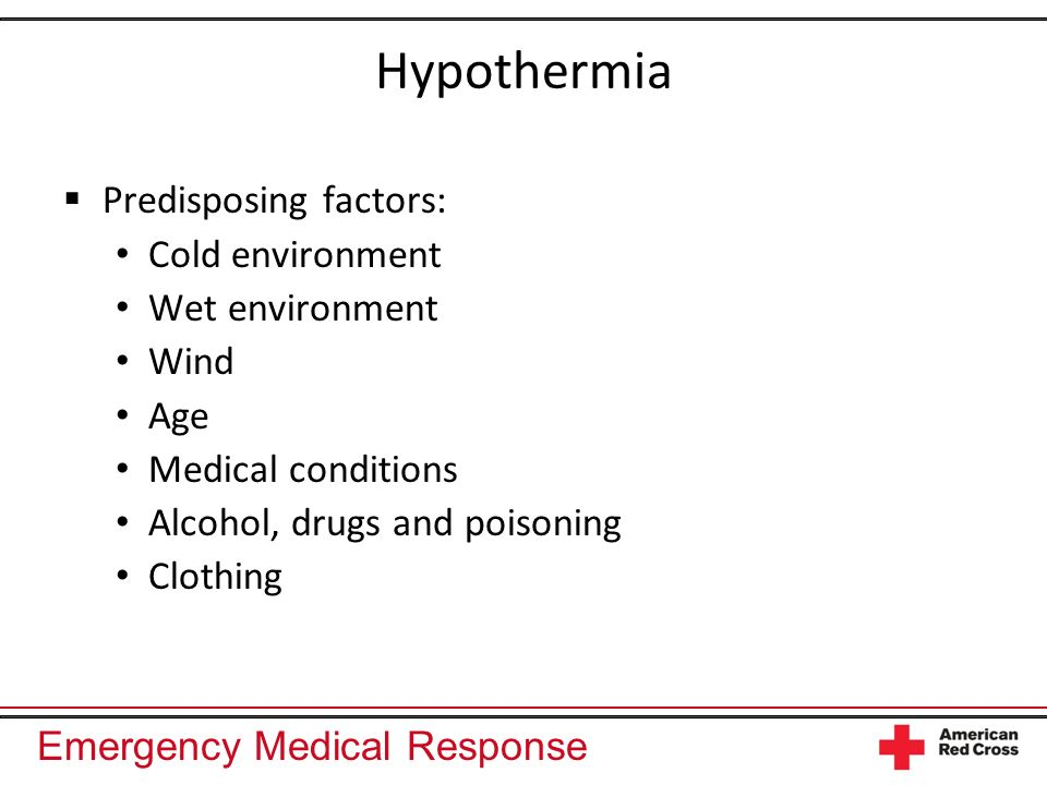 Hypothermia Predisposing factors: Cold environment Wet environment