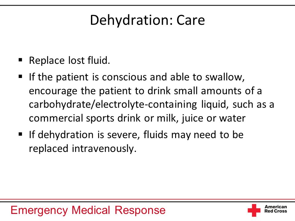 Dehydration: Care Replace lost fluid.