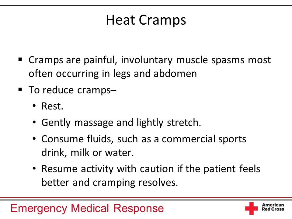 Heat Cramps Cramps are painful, involuntary muscle spasms most often occurring in legs and abdomen.