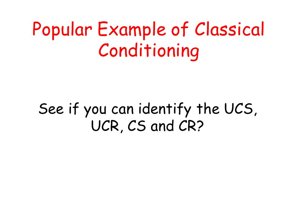 Popular Example of Classical Conditioning