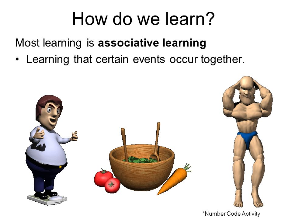 How do we learn Most learning is associative learning