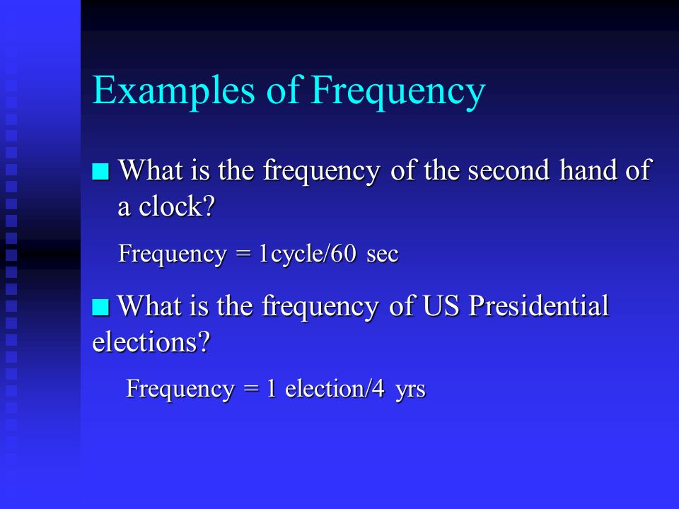 Examples of Frequency What is the frequency of the second hand of a clock Frequency = 1cycle/60 sec.
