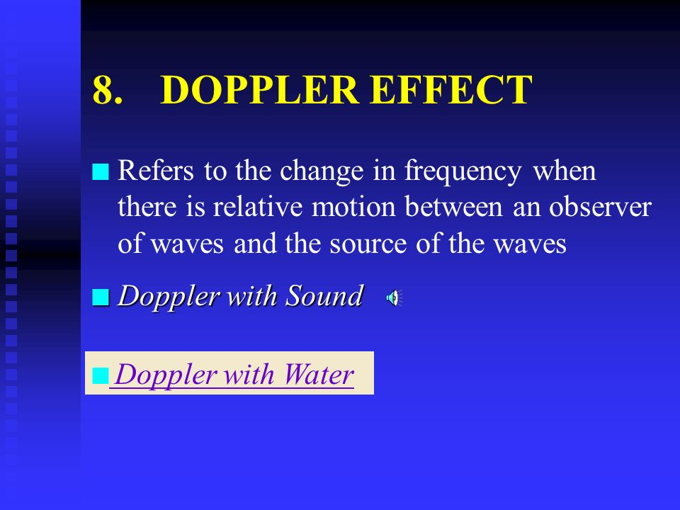 8. DOPPLER EFFECT Refers to the change in frequency when there is relative motion between an observer of waves and the source of the waves.