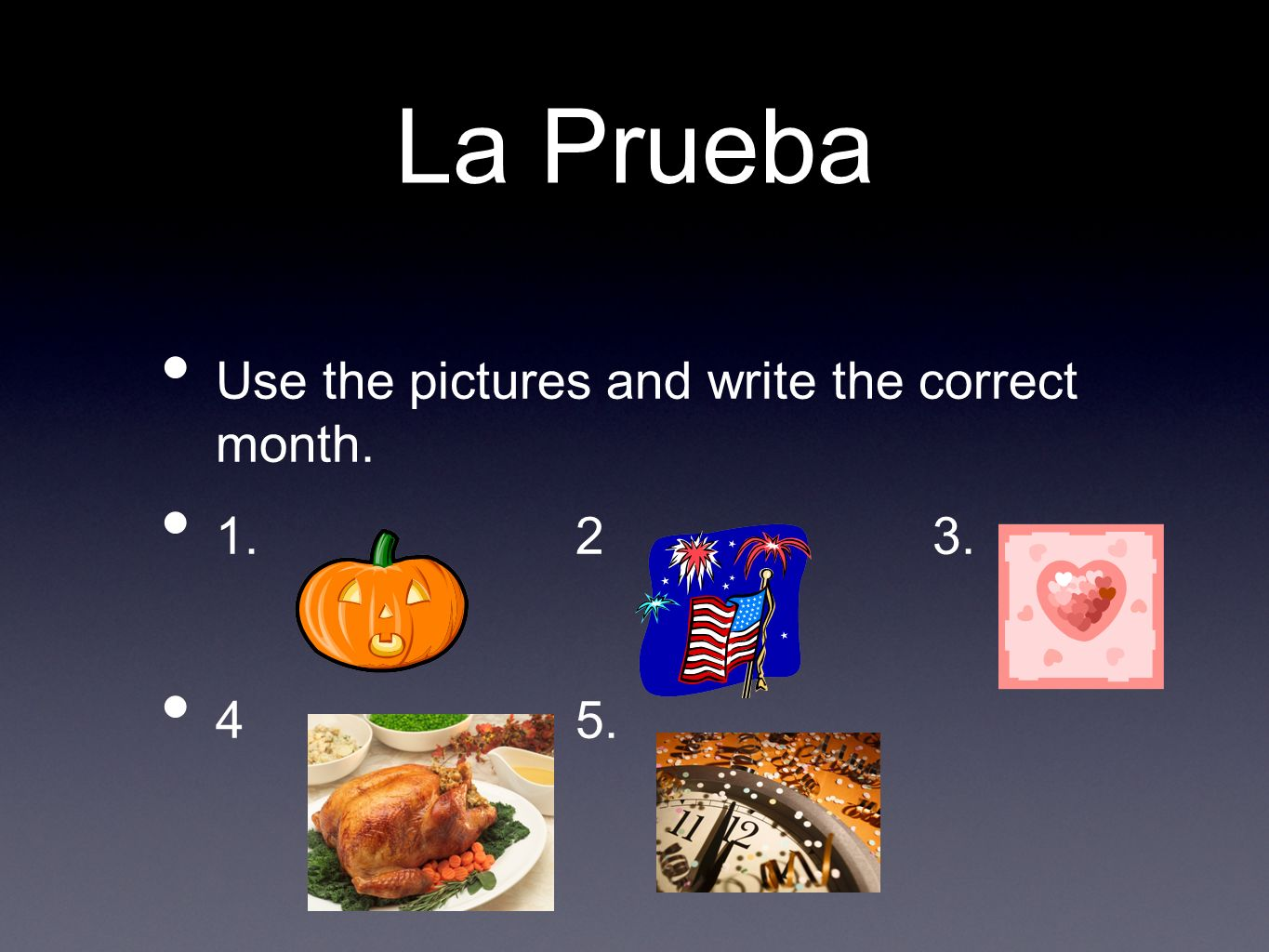 La Prueba Use the pictures and write the correct month. 1. 2 3. 4 5.