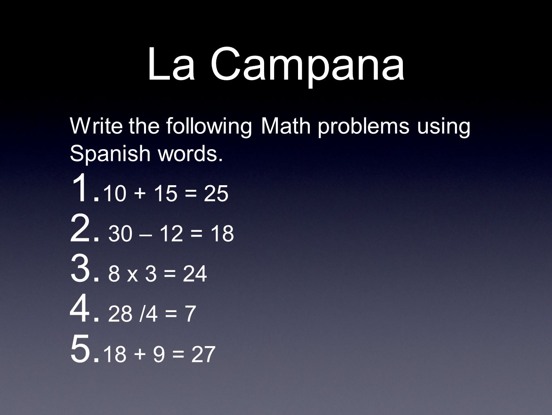 La Campana Write the following Math problems using Spanish words.