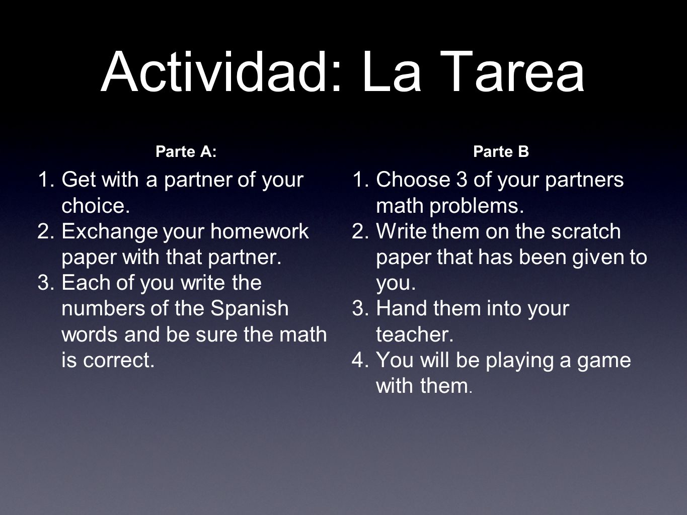 Actividad: La Tarea Get with a partner of your choice.