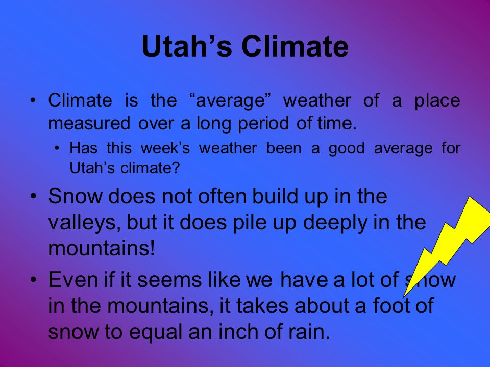 Utah's Climate Climate is the average weather of a place measured over a long period of time.
