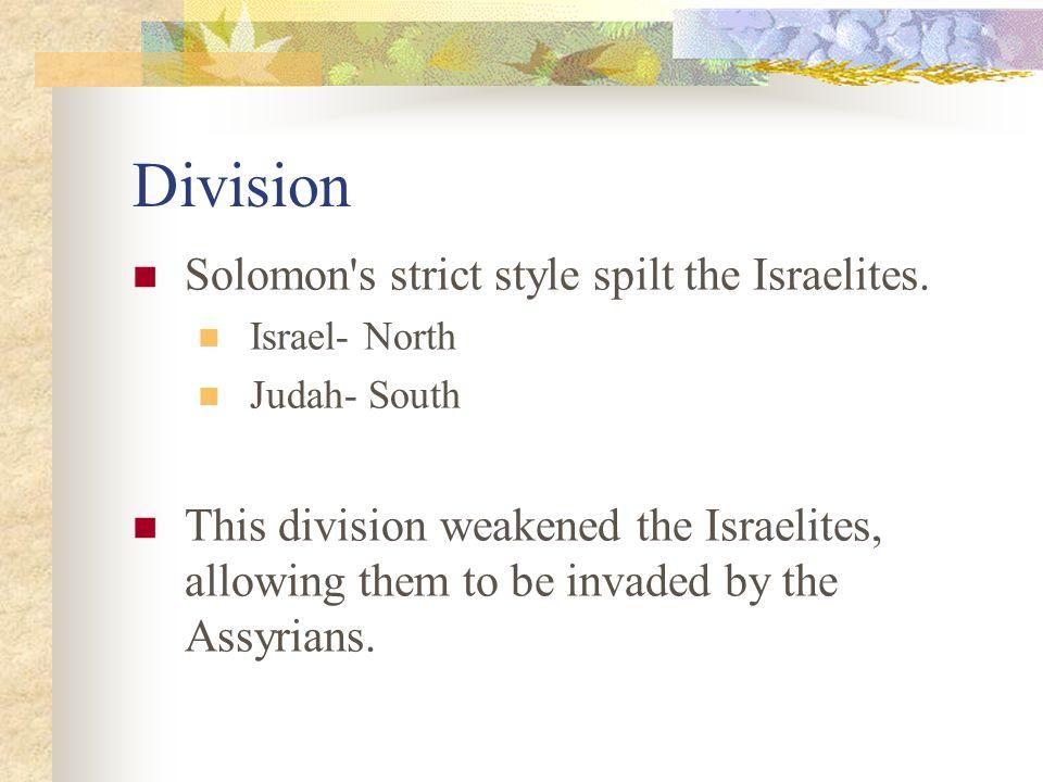 Division Solomon s strict style spilt the Israelites.