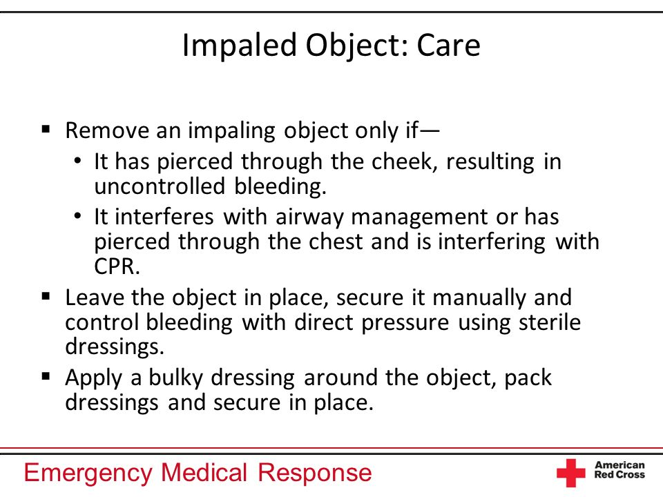 Impaled Object: Care Remove an impaling object only if―