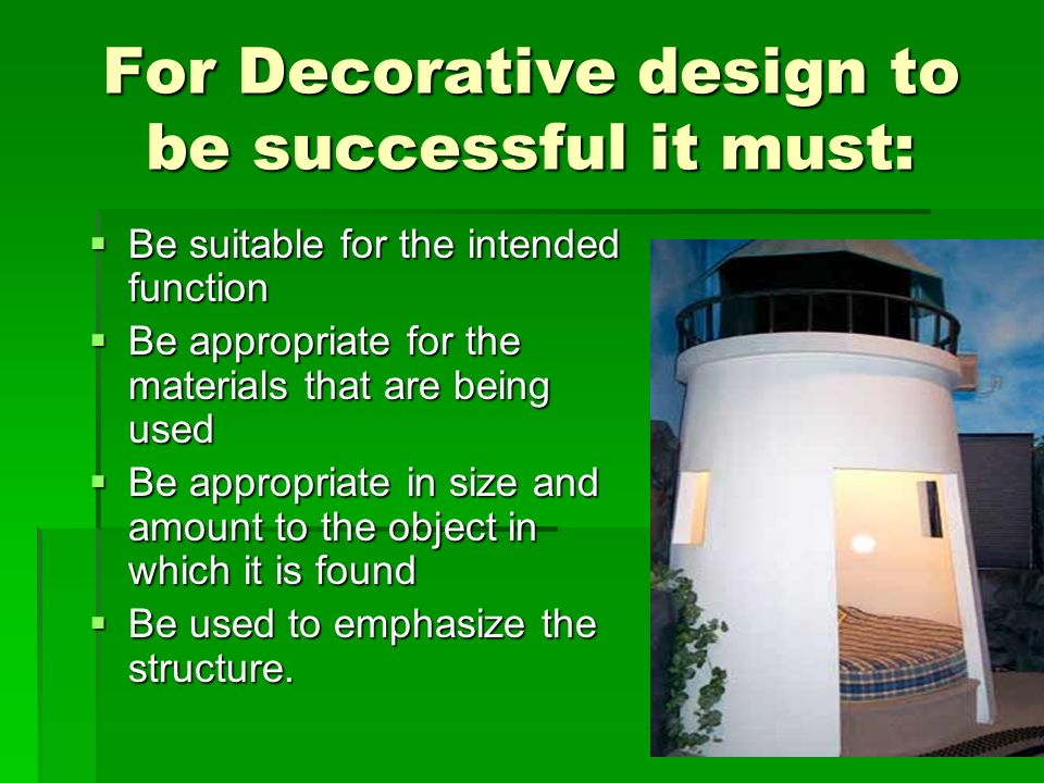 For Decorative design to be successful it must: