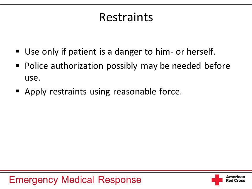 Restraints Use only if patient is a danger to him- or herself.