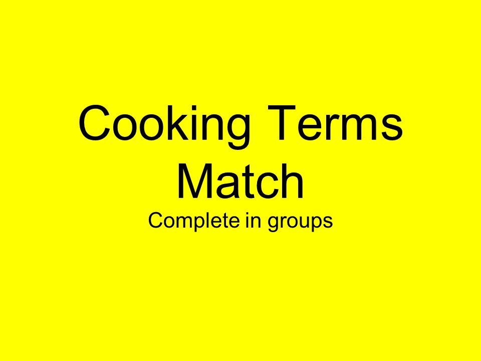 Cooking Terms Match Complete in groups