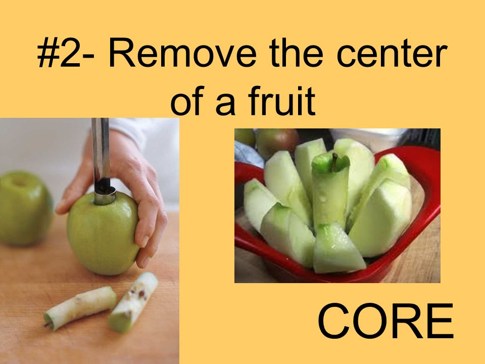 #2- Remove the center of a fruit