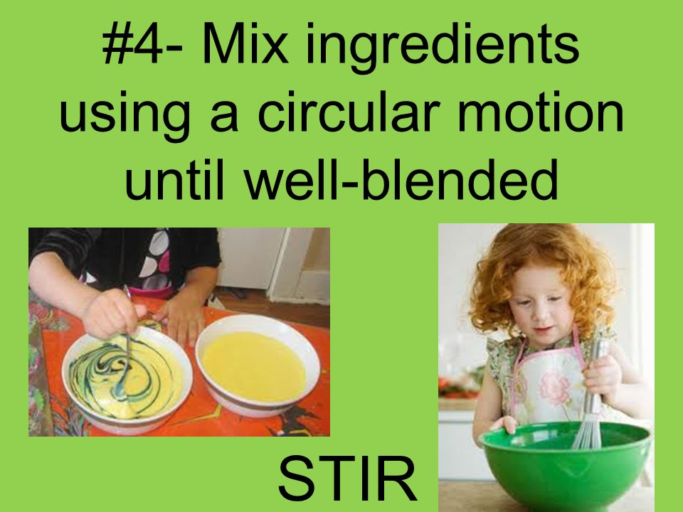 #4- Mix ingredients using a circular motion until well-blended
