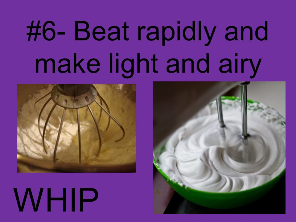 #6- Beat rapidly and make light and airy