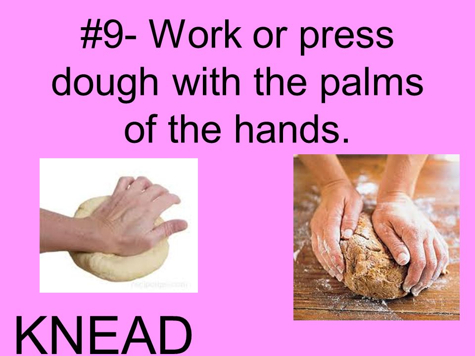 #9- Work or press dough with the palms of the hands.