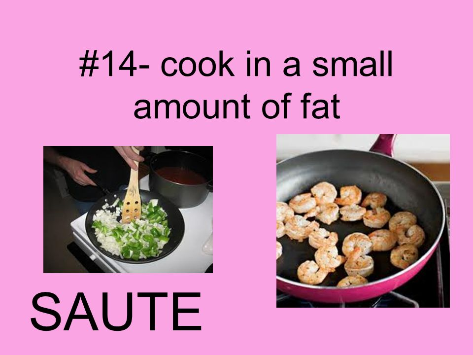 #14- cook in a small amount of fat