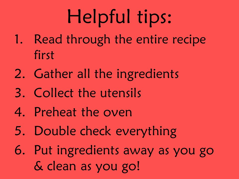 Helpful tips: Gather all the ingredients Collect the utensils