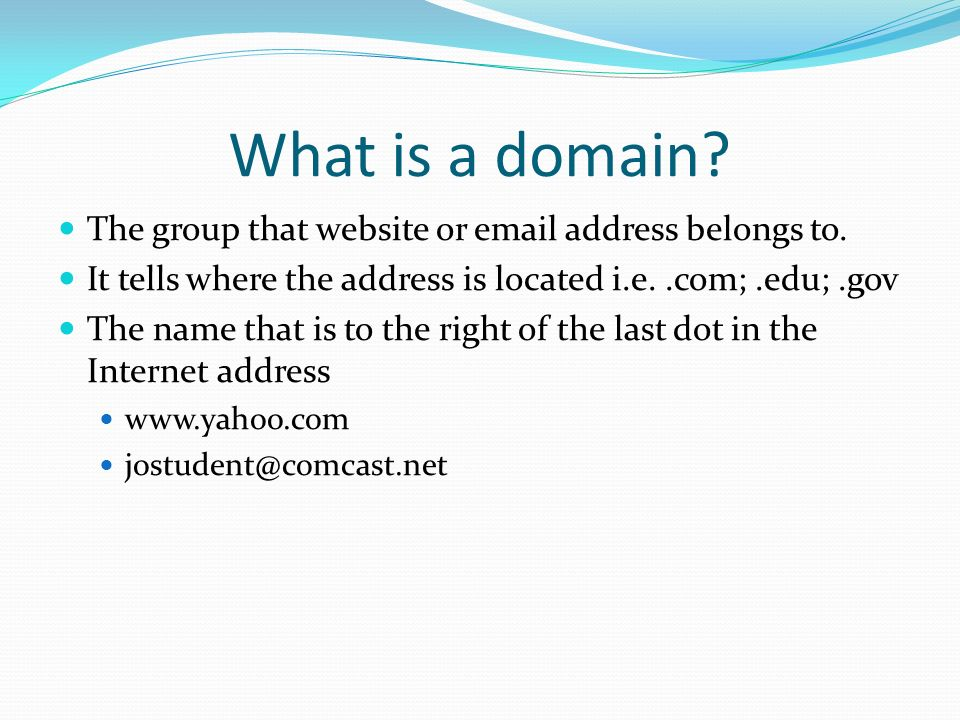 What is a domain The group that website or email address belongs to.