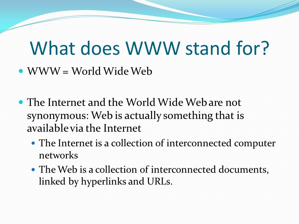 What does WWW stand for WWW = World Wide Web