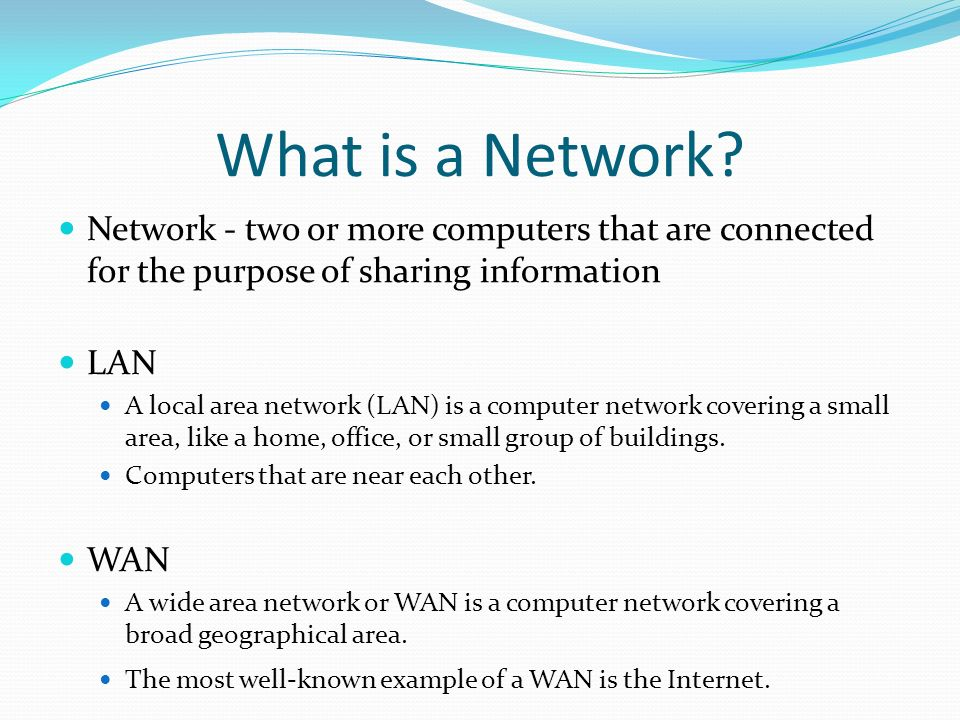What is a Network Network - two or more computers that are connected for the purpose of sharing information.