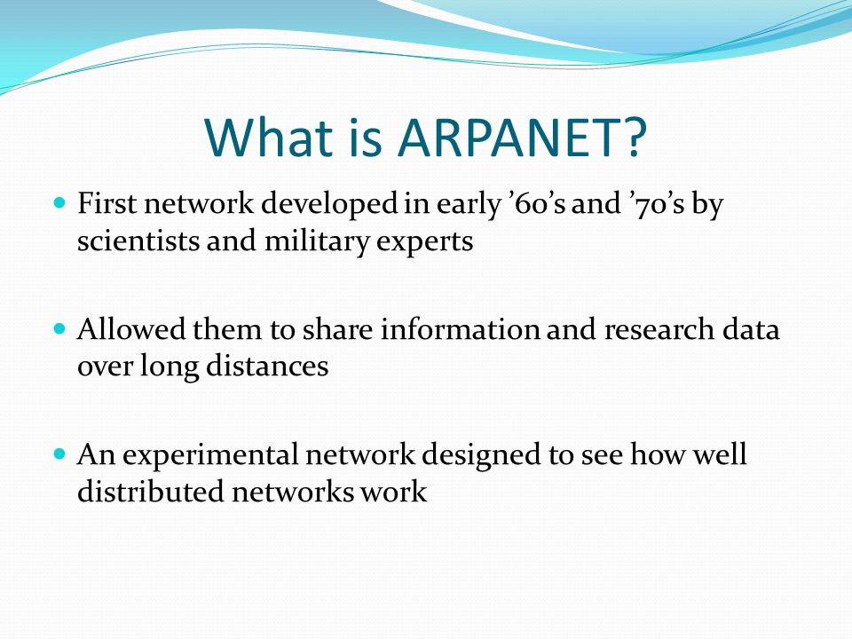 What is ARPANET First network developed in early '60's and '70's by scientists and military experts.