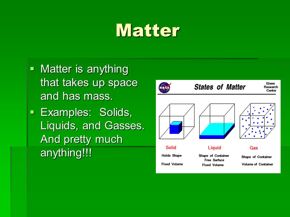 Matter Matter is anything that takes up space and has mass.