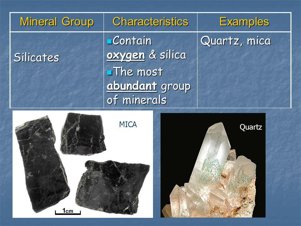 Contain oxygen & silica The most abundant group of minerals