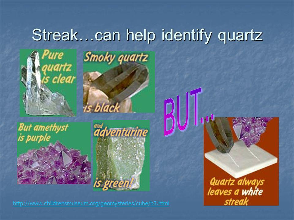 Streak…can help identify quartz