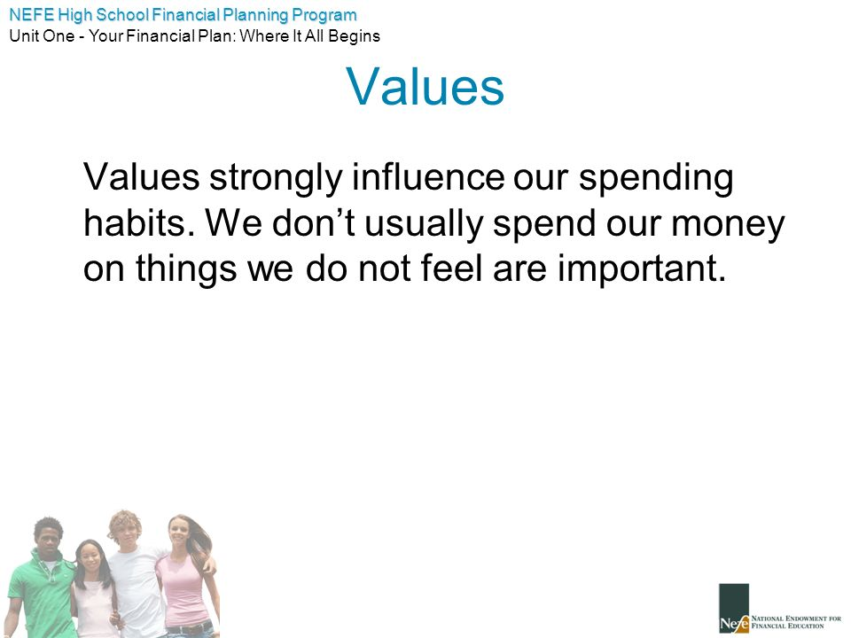 Values Values strongly influence our spending habits.