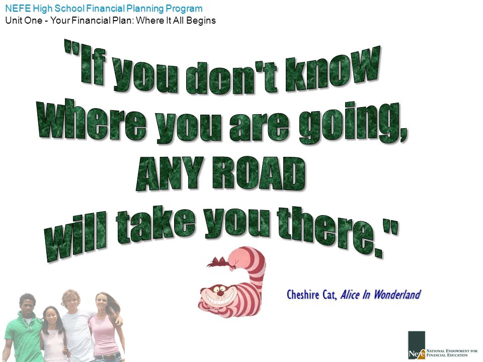 If you don t know where you are going, ANY ROAD will take you there.
