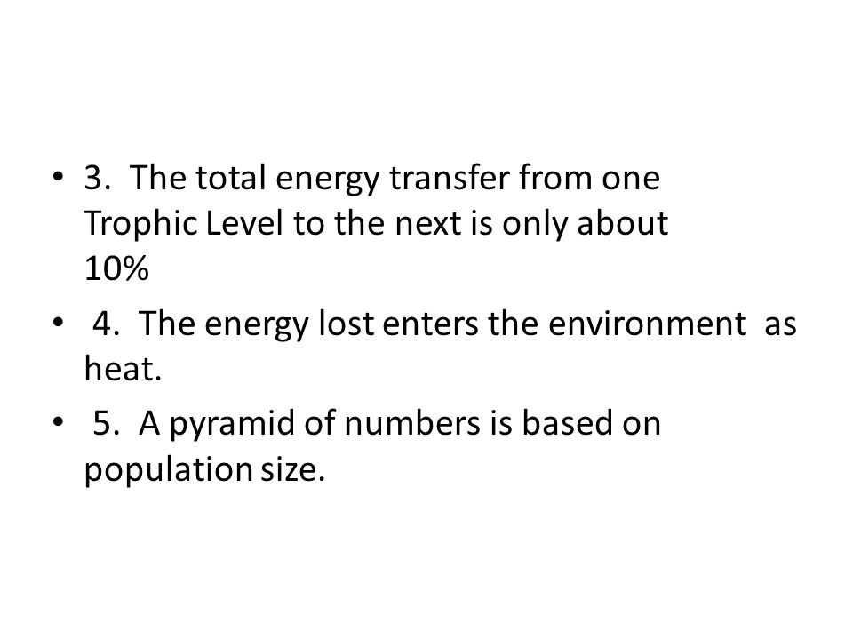 3. The total energy transfer from one Trophic Level to the next is only about 10%