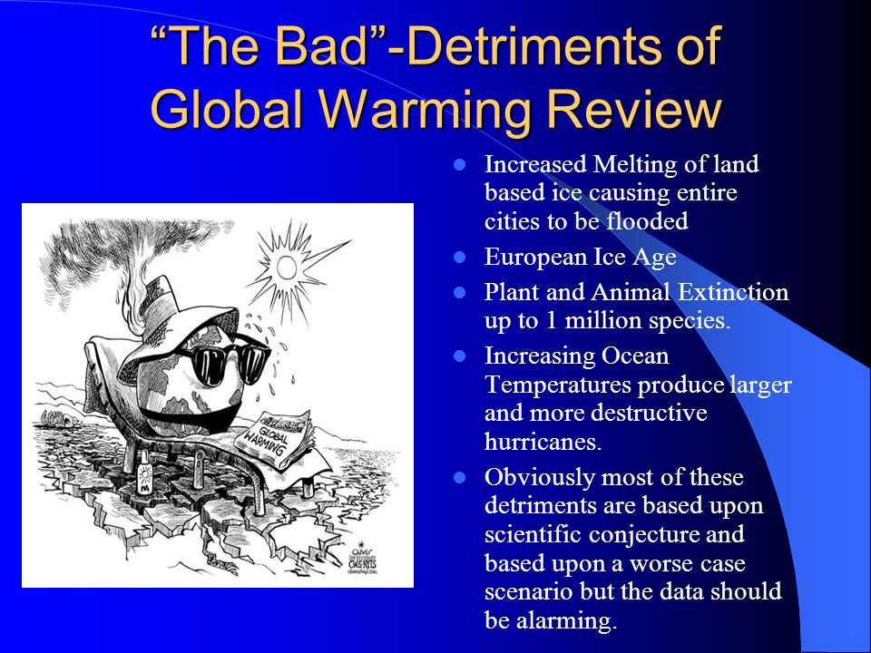 The Bad -Detriments of Global Warming Review