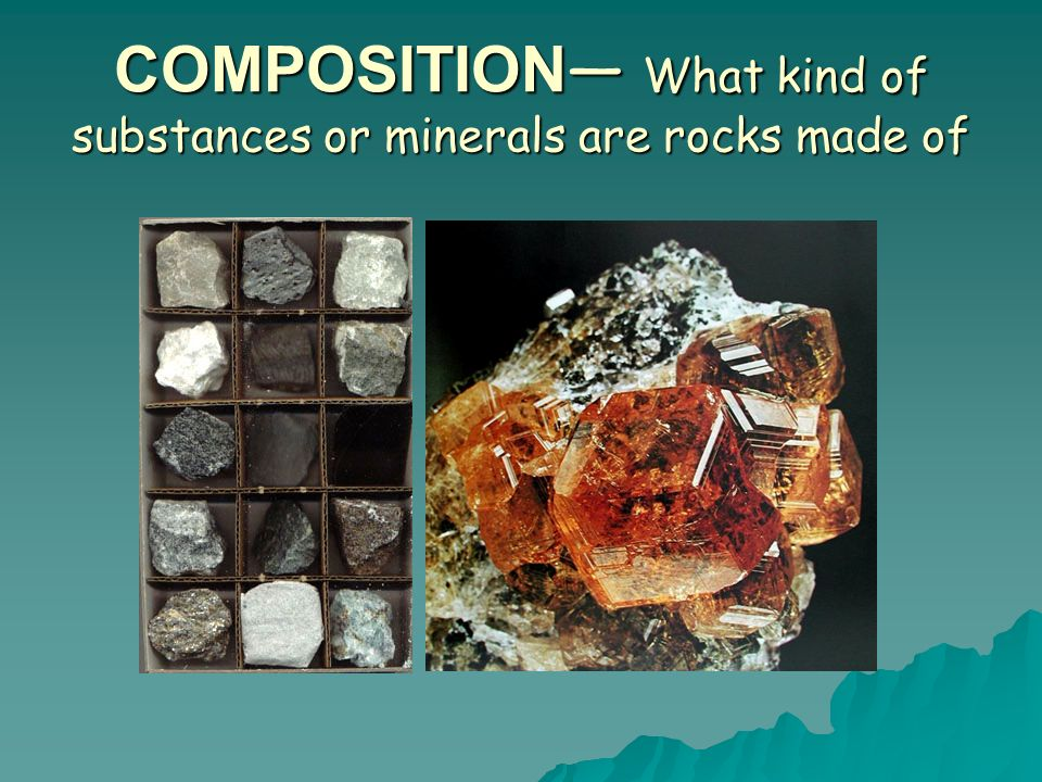 COMPOSITION— What kind of substances or minerals are rocks made of