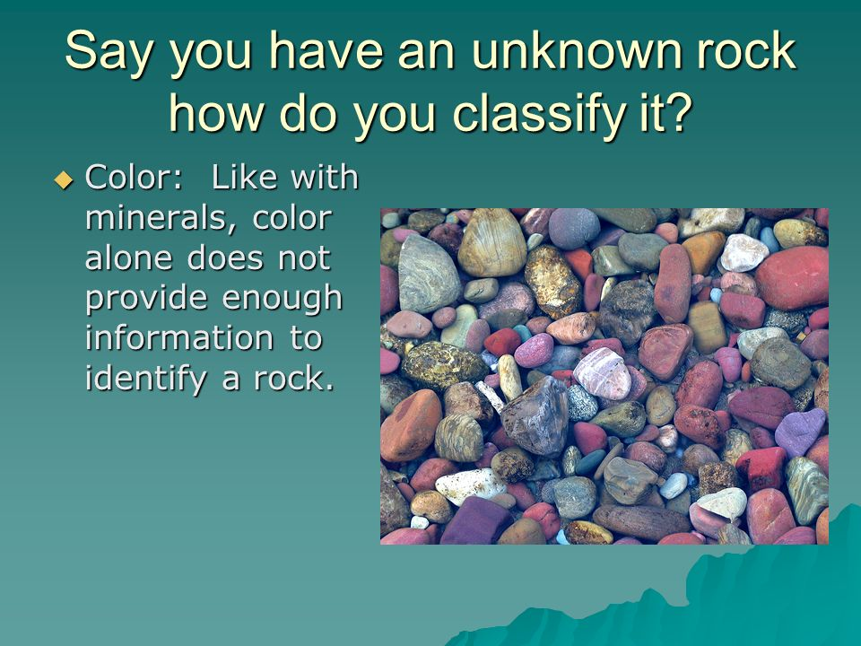 Say you have an unknown rock how do you classify it