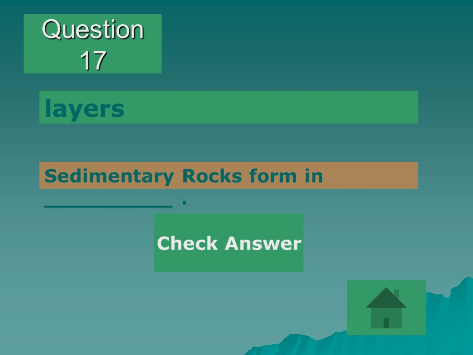 Question 17 layers Sedimentary Rocks form in __________ . Check Answer