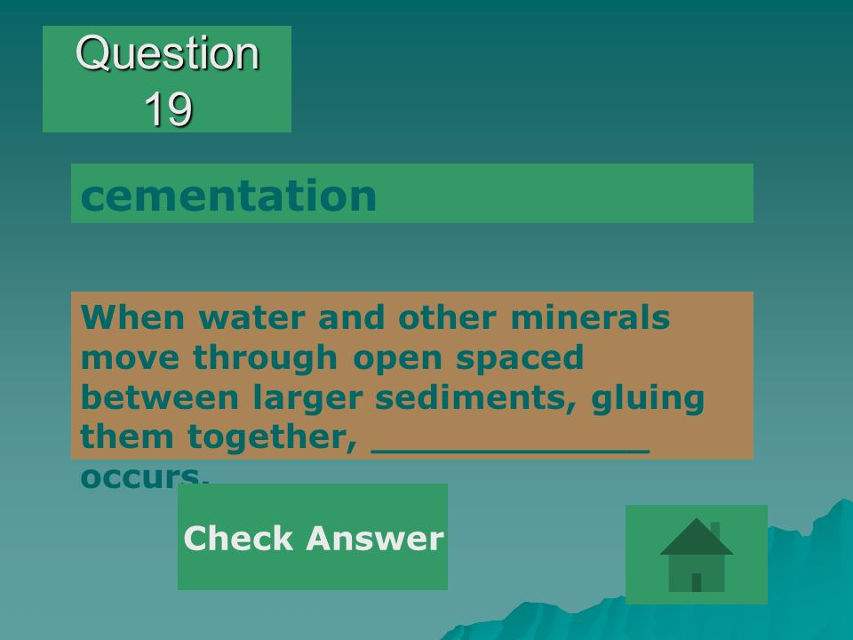 Question 19 cementation. When water and other minerals move through open spaced between larger sediments, gluing them together, ____________ occurs.