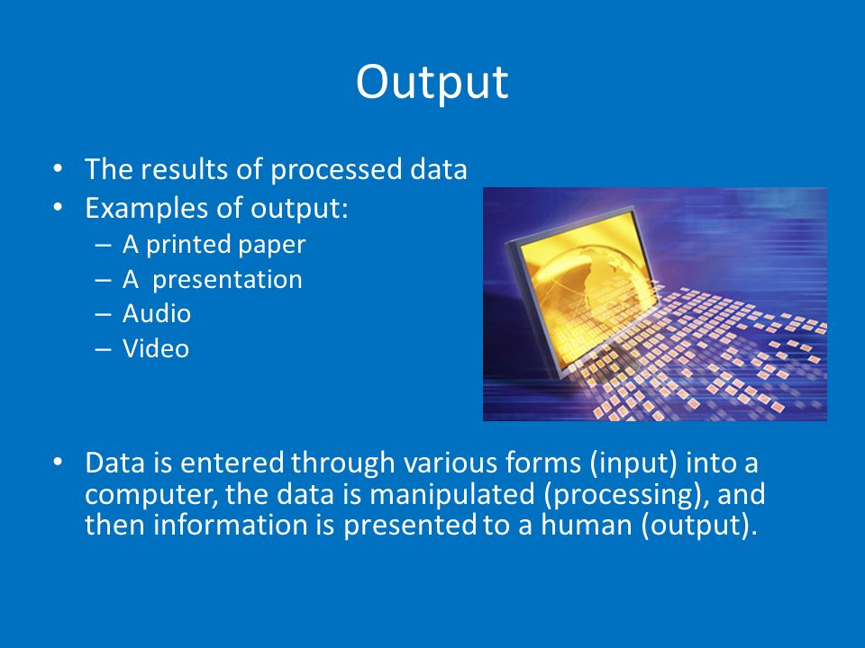 Output The results of processed data Examples of output: