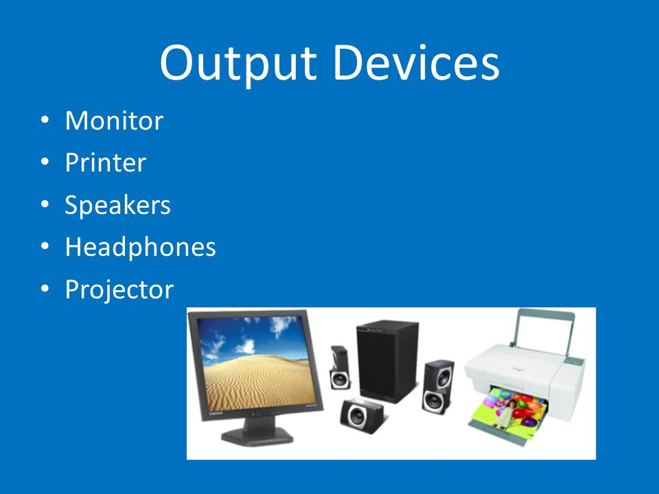 Output Devices Monitor Printer Speakers Headphones Projector
