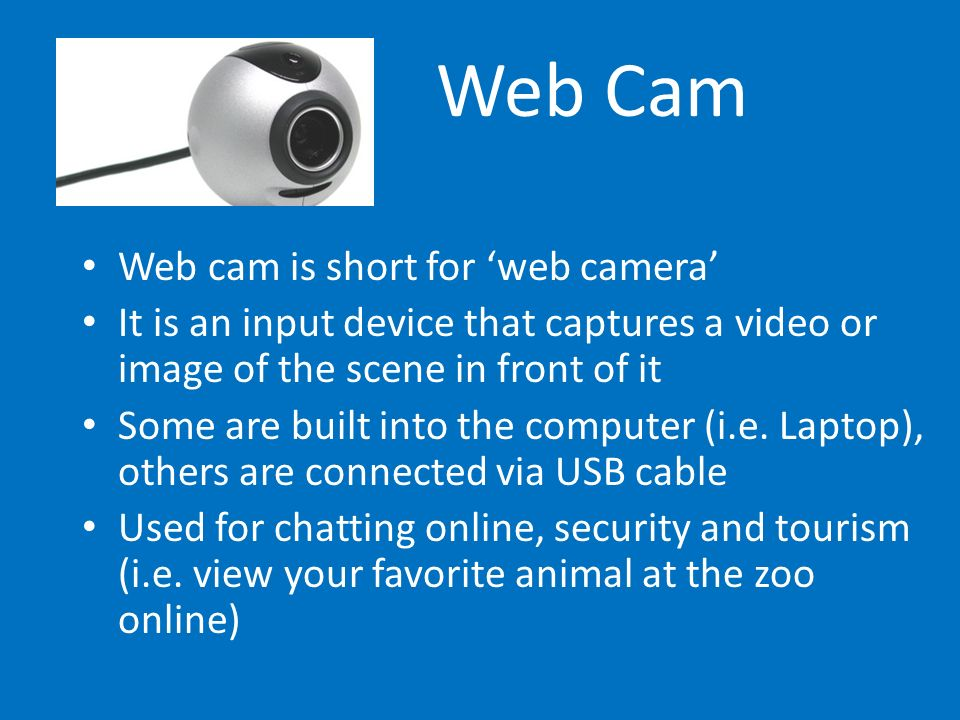 Web Cam Web cam is short for 'web camera'