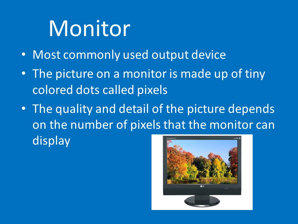 Monitor Most commonly used output device