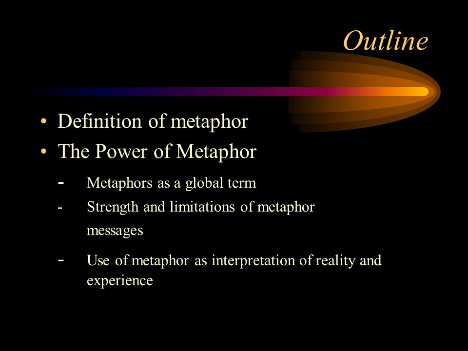 power of metaphor And power in the 21st century will move to communicators who master the art of metaphor and analogy not communicating with metaphors and analogies is , as one client said, like running a marathon without sneakers.