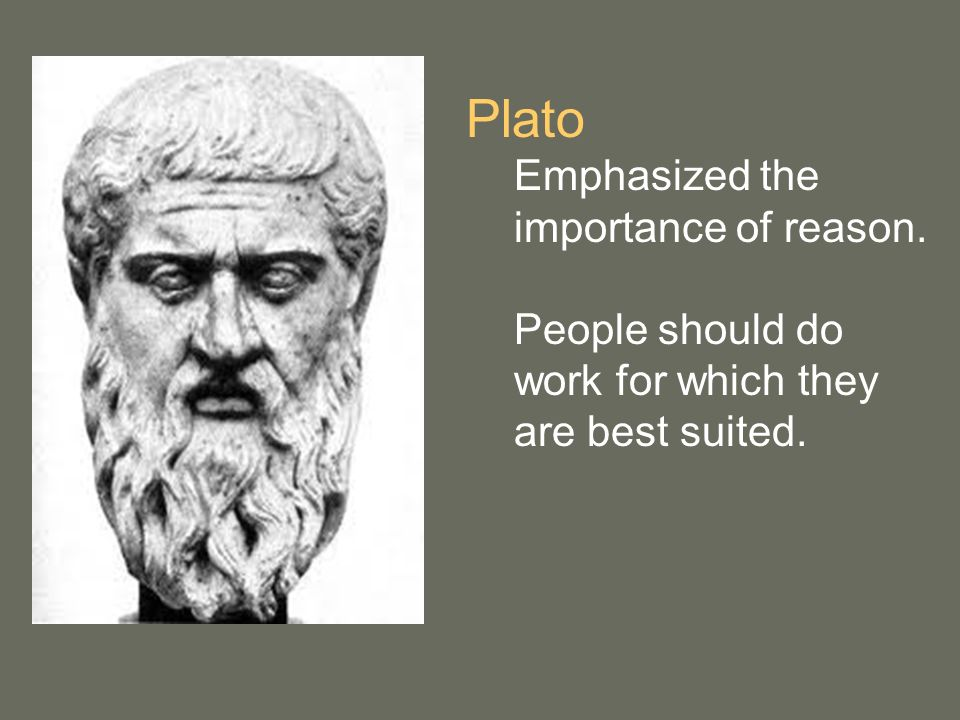 Plato Emphasized the importance of reason.