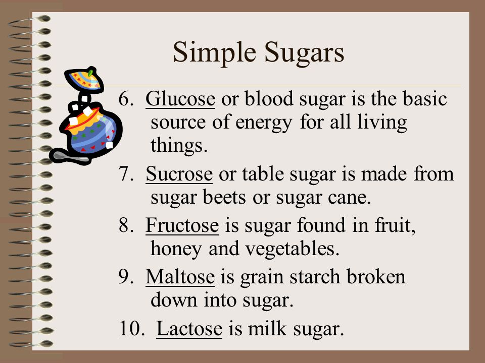 Simple Sugars 6. Glucose or blood sugar is the basic source of energy for all living things.